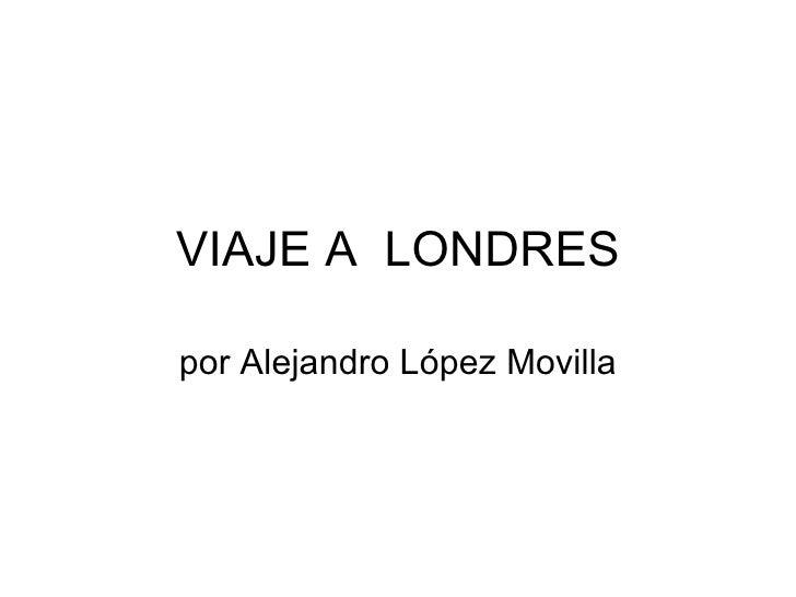 VIAJE A  LONDRES por Alejandro López Movilla