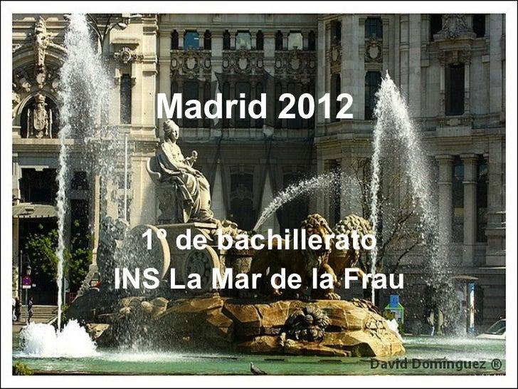 Madrid 2012 1º de bachillerato INS La Mar de la Frau