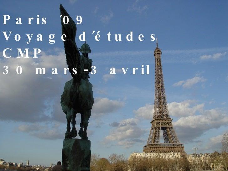 Paris ´09 Voyage d´études CMP 30 mars-3 avril Paris ´09 Voyage d´études CMP 30 mars-3 avril