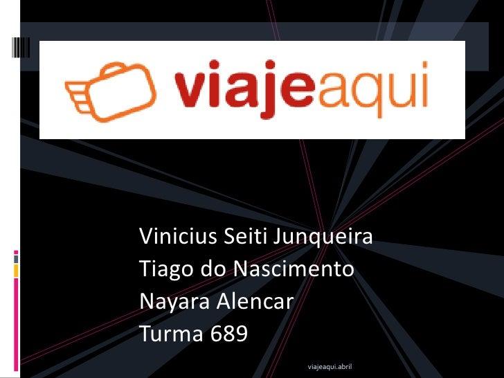 Vinicius Seiti JunqueiraTiago do NascimentoNayara AlencarTurma 689                 viajeaqui.abril   1