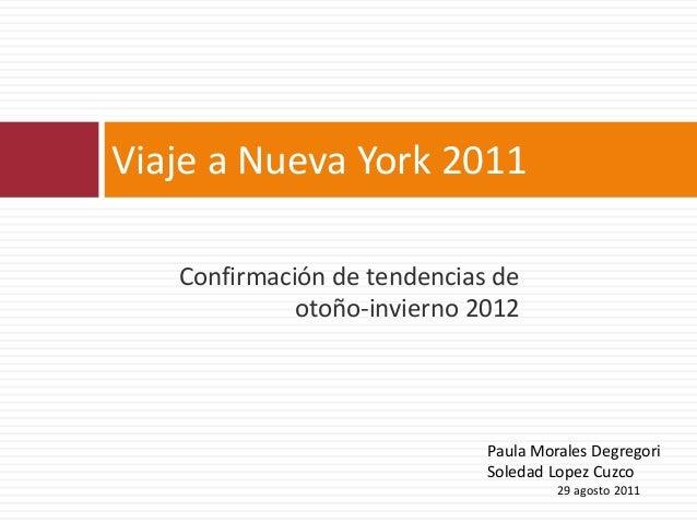 Confirmación de tendencias de otoño-invierno 2012 Viaje a Nueva York 2011 Paula Morales Degregori Soledad Lopez Cuzco 29 a...