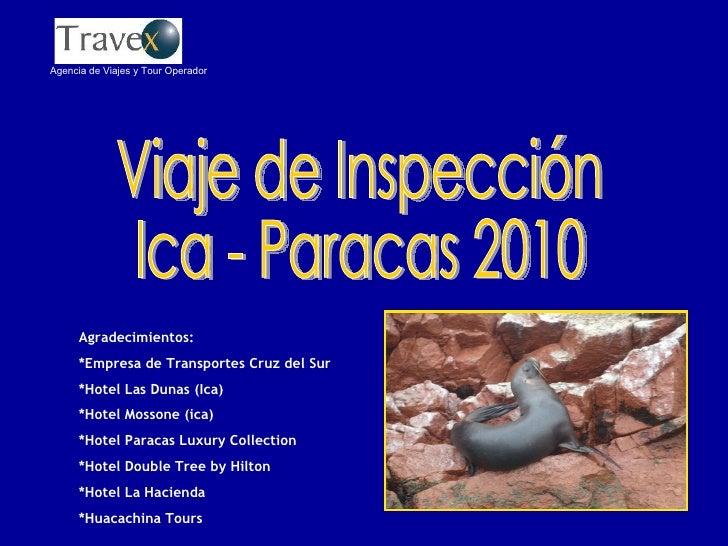 Viaje de Inspección Ica - Paracas 2010 Agradecimientos: *Empresa de Transportes Cruz del Sur *Hotel Las Dunas (Ica) *Hotel...