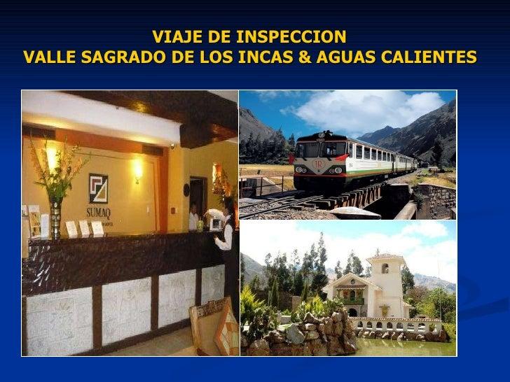 VIAJE DE INSPECCION  VALLE SAGRADO DE LOS INCAS  & AGUAS CALIENTES