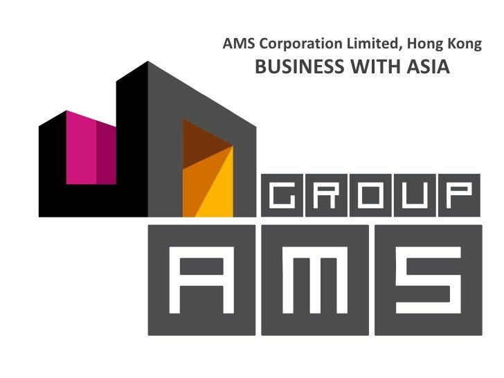 AMS Corporation Limited, Hong Kong    BUSINESS WITH ASIA