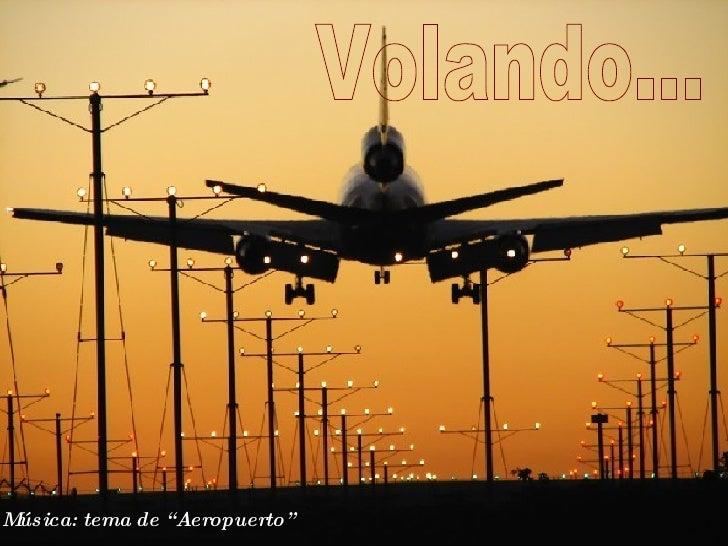 """Volando... Música: tema de """"Aeropuerto"""""""