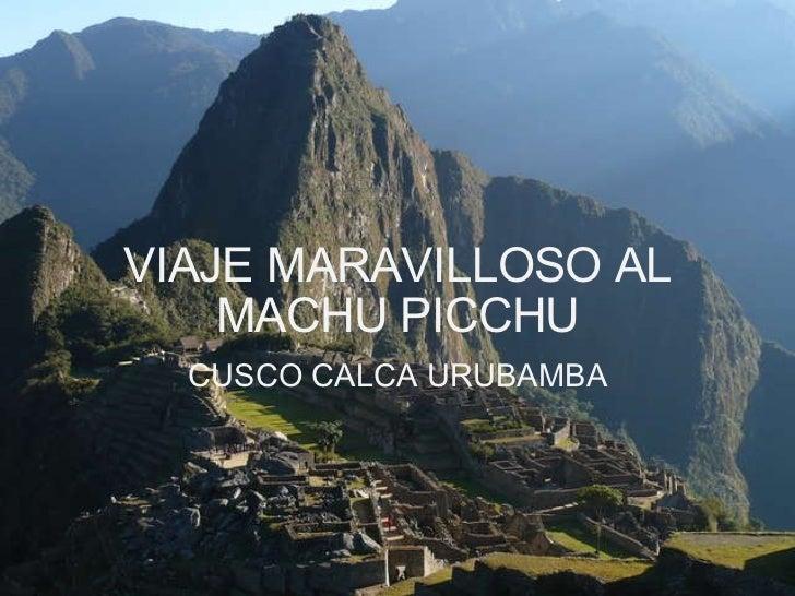Viaje Maravilloso Al Machu Picchu