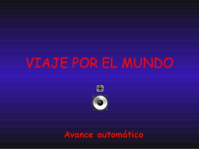 VIAJE POR EL MUNDOAvance automáticoAvance automático