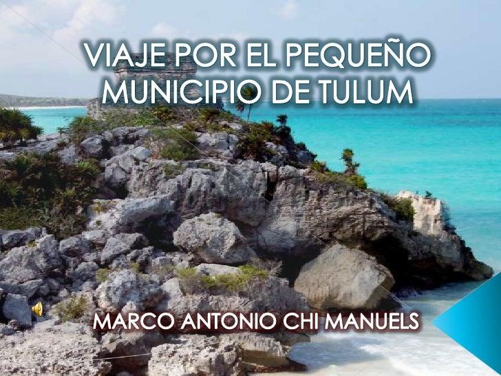 VIAJE POR EL PEQUEÑO MUNICIPIO DE TULUM<br />MARCO ANTONIO CHI MANUELS<br />