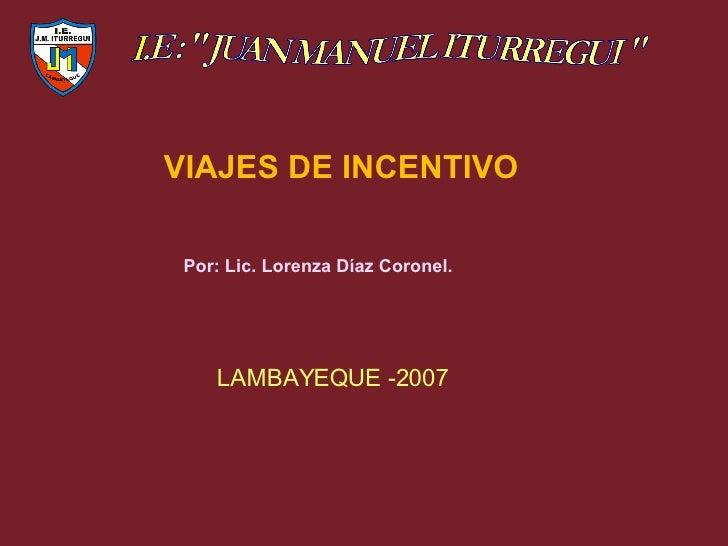 VIAJES DE INCENTIVO Por: Lic. Lorenza Díaz Coronel. LAMBAYEQUE -2007