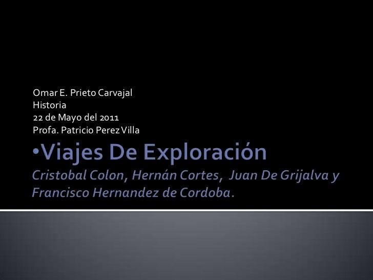<ul><li>Viajes De ExploraciónCristobal Colon, Hernán Cortes,  Juan De Grijalva y Francisco Hernandez de Cordoba.</li></ul>...