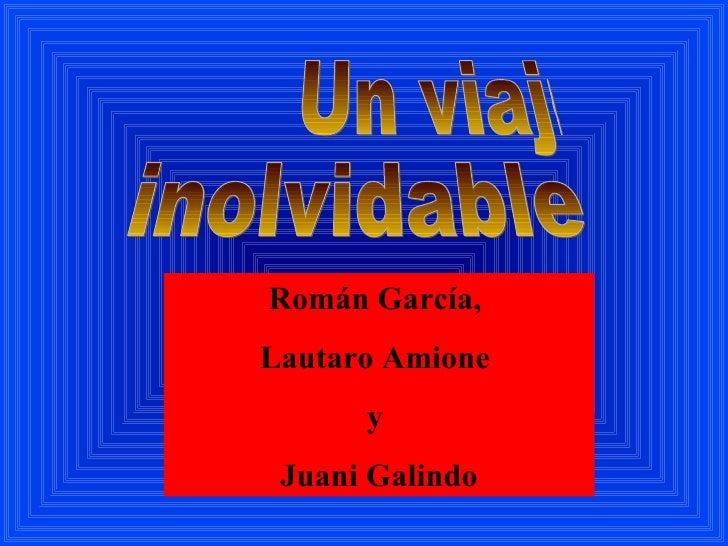 Un viaje inolvidable Román García,  Lautaro Amione  y  Juani Galindo