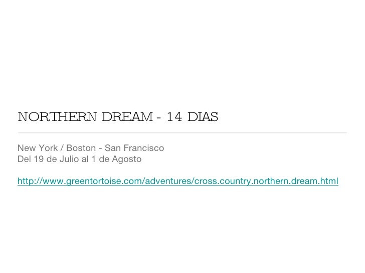 NORTHERN DREAM - 14 DIAS <ul><li>New York / Boston - San Francisco </li></ul><ul><li>Del 19 de Julio al 1 de Agosto </li><...
