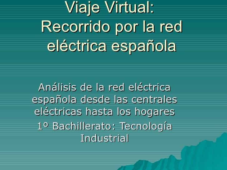 Viaje Virtual:  Recorrido por la red eléctrica española Análisis de la red eléctrica española desde las centrales eléctric...