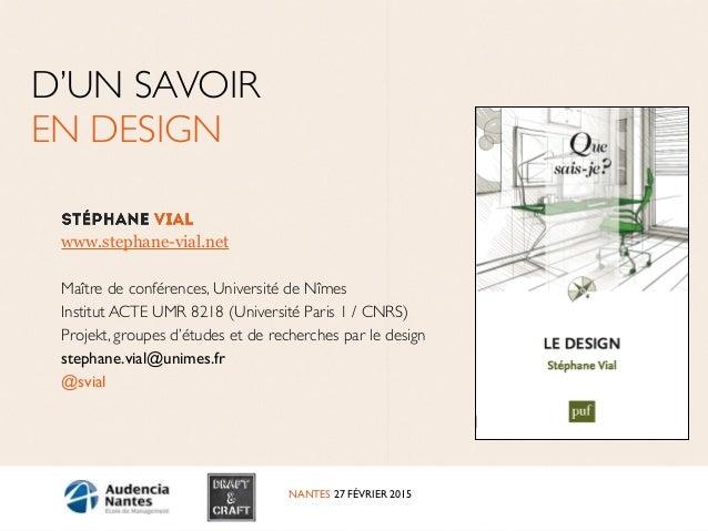 NANTES 27 FÉVRIER 2015 D'UN SAVOIR  EN DESIGN www.stephane-vial.net ! Maître de conférences, Université de Nîmes  Instit...