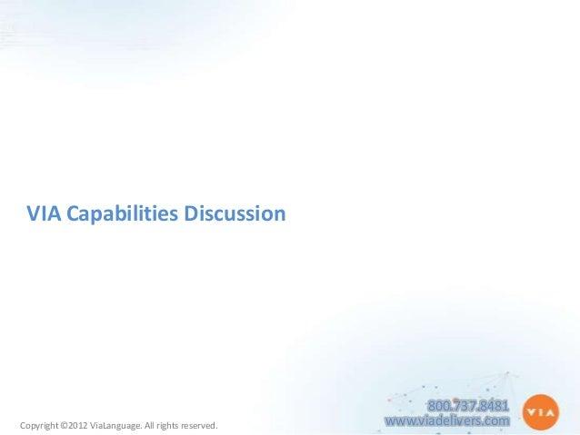 VIA Capabilities Discussion                                                          800.737.8481Copyright ©2012 ViaLangua...