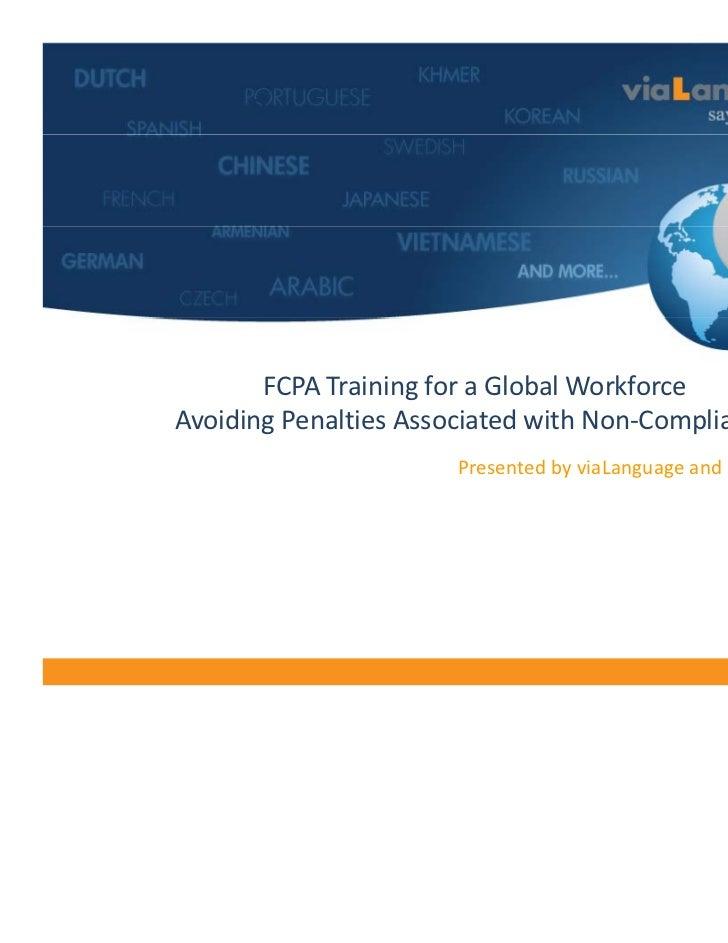 Welcome          FCPATrainingforaGlobalWorkforce   AvoidingPenaltiesAssociatedwithNon‐Compliance                 ...