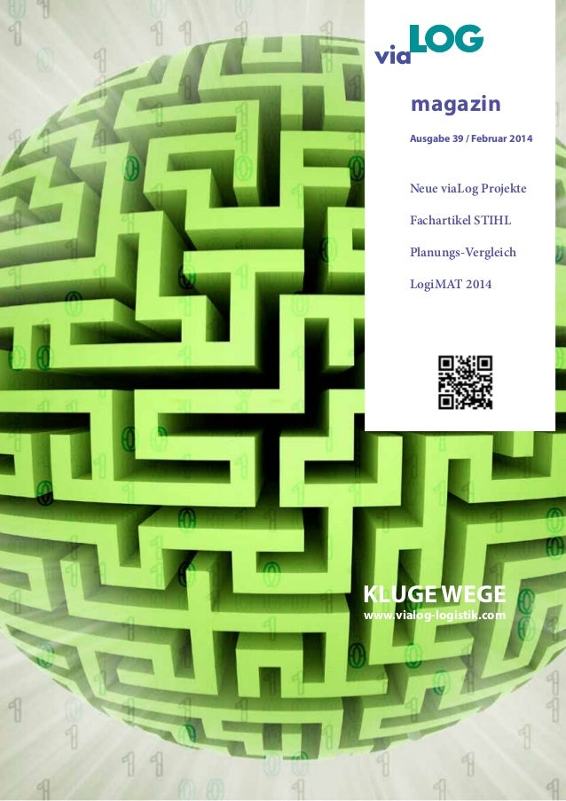 KLUGE WEGE www.vialog-logistik.com magazin Ausgabe 39 / Februar 2014 Neue viaLog Projekte Fachartikel STIHL Planungs-Vergl...