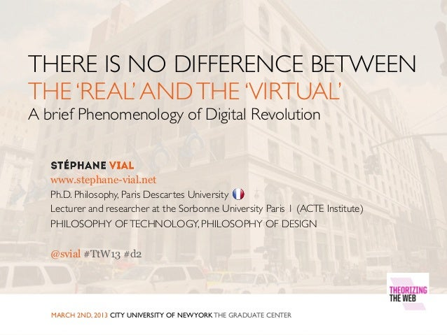 THERE IS NO DIFFERENCE BETWEENTHE 'REAL' AND THE 'VIRTUAL'A brief Phenomenology of Digital Revolution   www.stephane-vial....