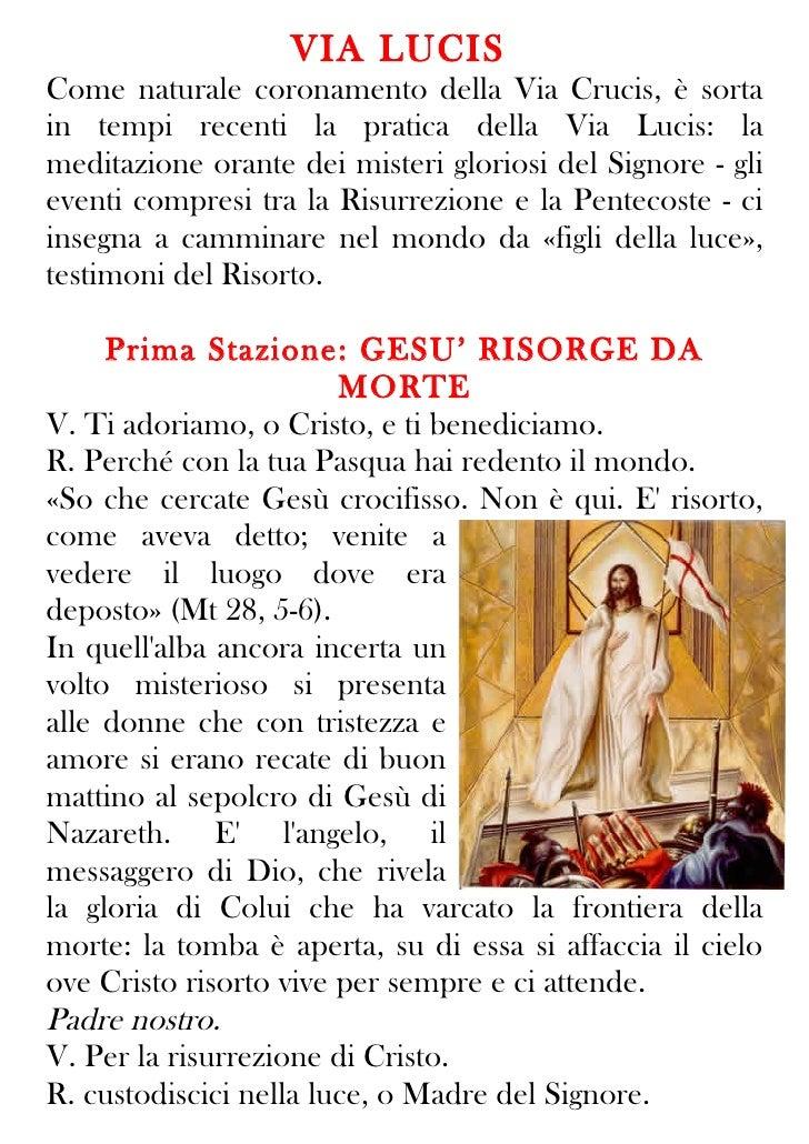 VIA LUCISCome naturale coronamento della Via Crucis, è sortain tempi recenti la pratica della Via Lucis: lameditazione ora...