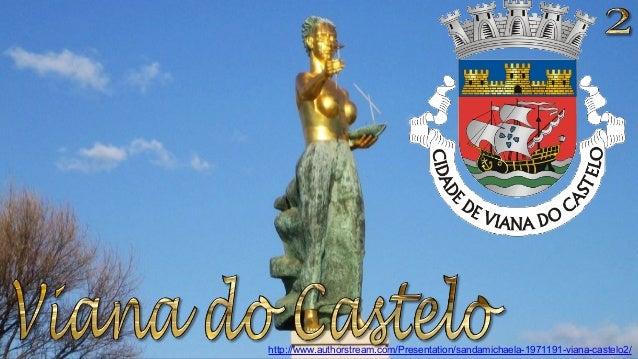 http://www.authorstream.com/Presentation/sandamichaela-1971191-viana-castelo2/