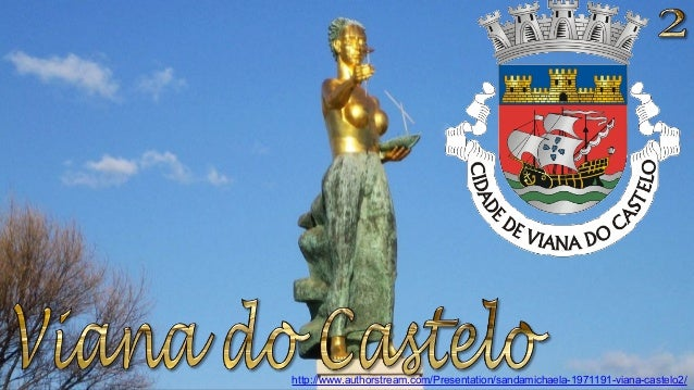 http://www.authorstream.com/Presentation/sandamichaela-1971191-viana-castelo2/