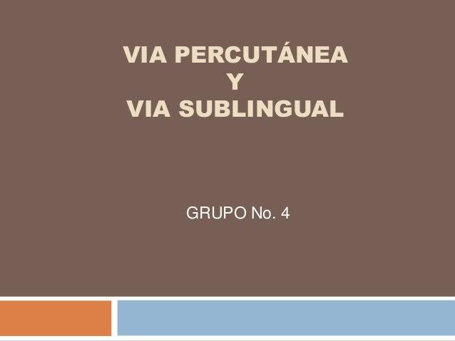 VIA PERCUTÁNEA       YVIA SUBLINGUAL   GRUPO No. 4