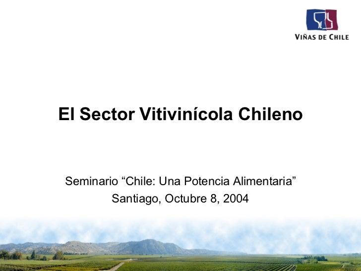 """El Sector Vitivinícola Chileno Seminario """"Chile: Una Potencia Alimentaria"""" Santiago, Octubre 8, 2004"""