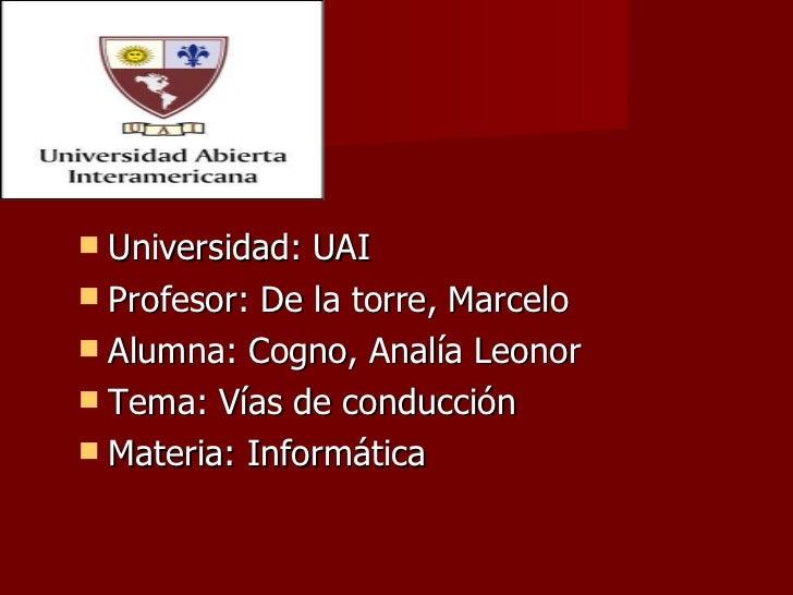<ul><li>Universidad: UAI </li></ul><ul><li>Profesor: De la torre, Marcelo </li></ul><ul><li>Alumna: Cogno, Analía Leonor  ...