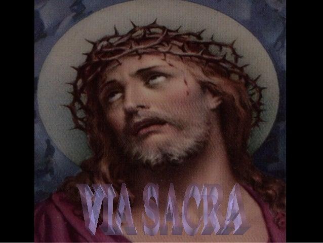 Dirigente:  Meus  irmãos  e  minhas irmãs, celebrar a Via Sacra é seguir os passos de Jesus. São passos de quem teve a cor...