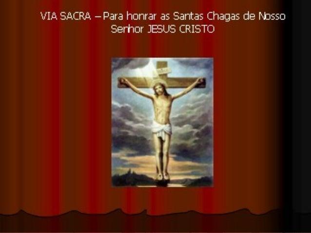 VIA SACRA – Para honrar as Santas Chagas de Nosso Senhor JESUS CRISTO
