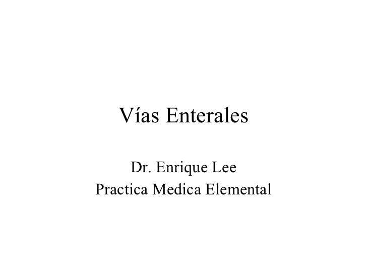 Vías Enterales Dr. Enrique Lee Practica Medica Elemental