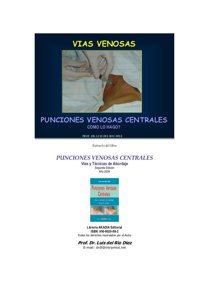 VIAS VENOSASPUNCIONES VENOSAS CENTRALES               COMO LO HAGO?           PROF. DR. LUIS DE L RIO DIE Z           PROF...