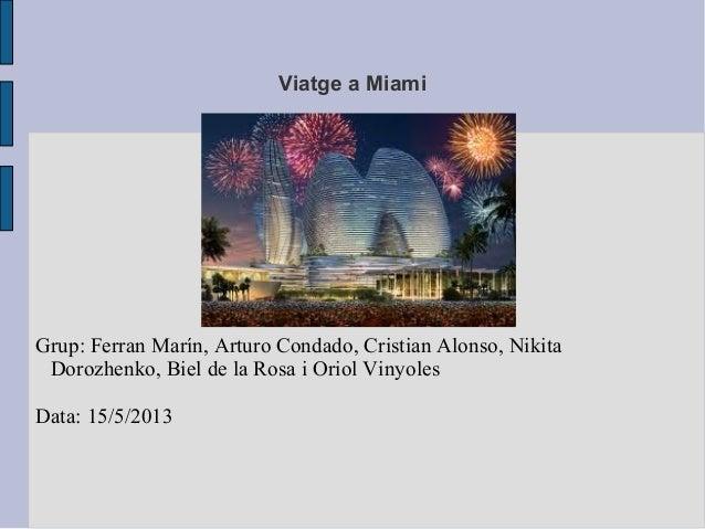 Viatge a MiamiGrup: Ferran Marín, Arturo Condado, Cristian Alonso, NikitaDorozhenko, Biel de la Rosa i Oriol VinyolesData:...