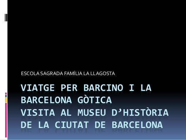 VIATGE PER BARCINO I LA BARCELONA GÒTICA VISITA AL MUSEU D'HISTÒRIA DE LA CIUTAT DE BARCELONA ESCOLA SAGRADA FAMÍLIA LA LL...