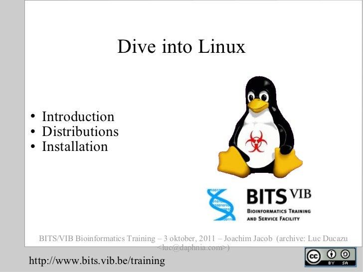 Dive into Linux <ul><li>Introduction </li></ul><ul><li>Distributions </li></ul><ul><li>Installation </li></ul>BITS/VIB Bio...