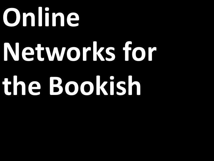 Online Networks for the Bookish<br />