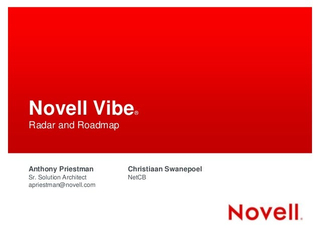 Novell Vibe® Radar and Roadmap Anthony Priestman Sr. Solution Architect apriestman@novell.com Christiaan Swanepoel NetCB