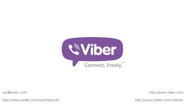 http://www.viber.com http://www.twitter.com/viberbr luiz@viber.com http://www.twitter.com/luizfelipecrb