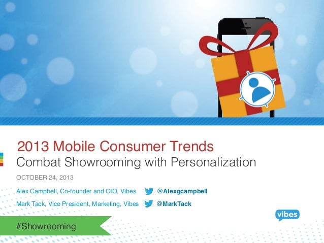 2013 Mobile Consumer Trends! Combat Showrooming with Personalization OCTOBER 24, 2013! Alex Campbell, Co-founder and CIO, ...