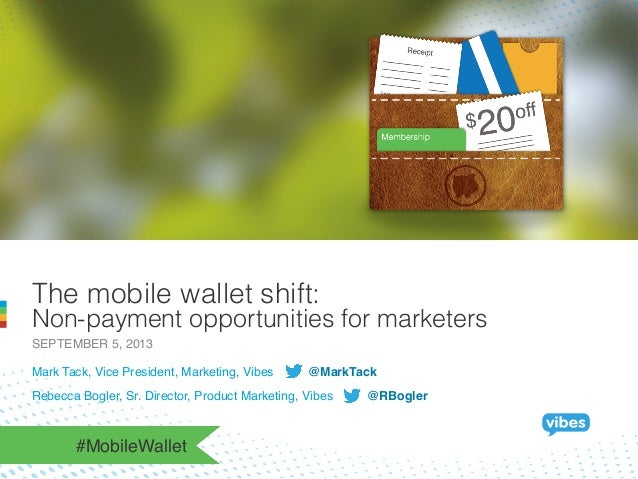 The mobile wallet shift: Non-payment opportunities for marketers SEPTEMBER 5, 2013! Mark Tack, Vice President, Marketing, ...