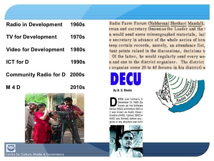 Radio in Development  1960s TV for Development 1970s Video for Development 1980s ICT for D 1990s Community Radio for D 200...