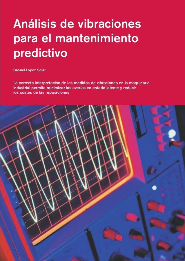Análisis de vibracionespara el mantenimientopredictivoGabriel López SolarLa correcta interpretación de las medidas de vibr...