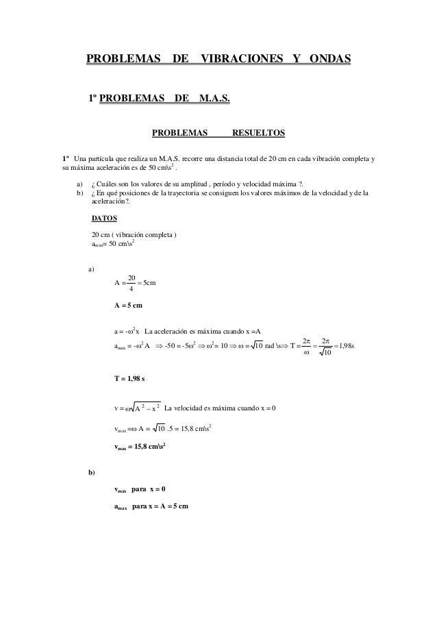 PROBLEMAS DE VIBRACIONES Y ONDAS 1º PROBLEMAS DE M.A.S. PROBLEMAS RESUELTOS 1º Una partícula que realiza un M.A.S. recorre...