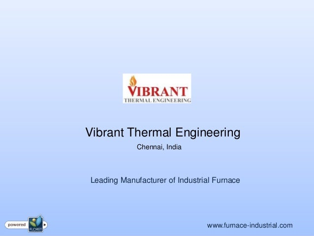 Vibrant Thermal Engineering            Chennai, IndiaLeading Manufacturer of Industrial Furnace                           ...
