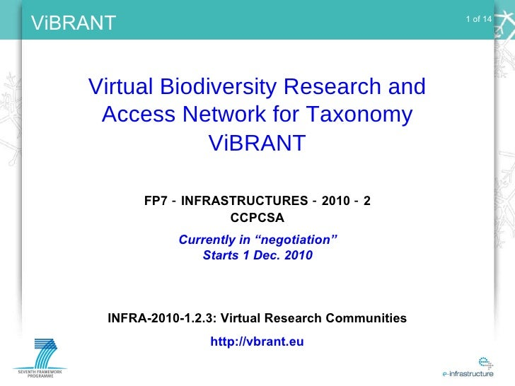 1 of 14 Virtual Biodiversity Research and Access Network for Taxonomy ViBRANT INFRA-2010-1.2.3: Virtual Research Communiti...