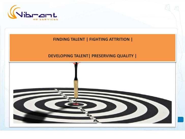 FINDING TALENT | FIGHTING ATTRITION |DEVELOPING TALENT| PRESERVING QUALITY |