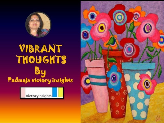VIBRANT THOUGHTS By Padmaja victory insights