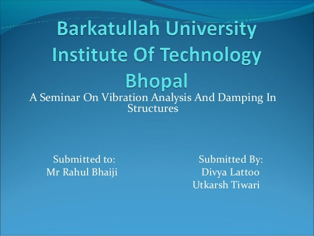 A Seminar On Vibration Analysis And Damping In Structures Submitted to: Submitted By: Mr Rahul Bhaiji Divya Lattoo Utkarsh...