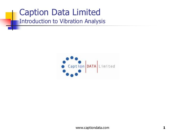 1<br />Caption Data LimitedIntroduction to Vibration Analysis<br />www.captiondata.com<br />