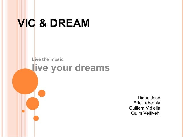 VIC & DREAM Live the music  live your dreams Didac José Eric Labernia Guillem Vidiella Quim Veillvehi